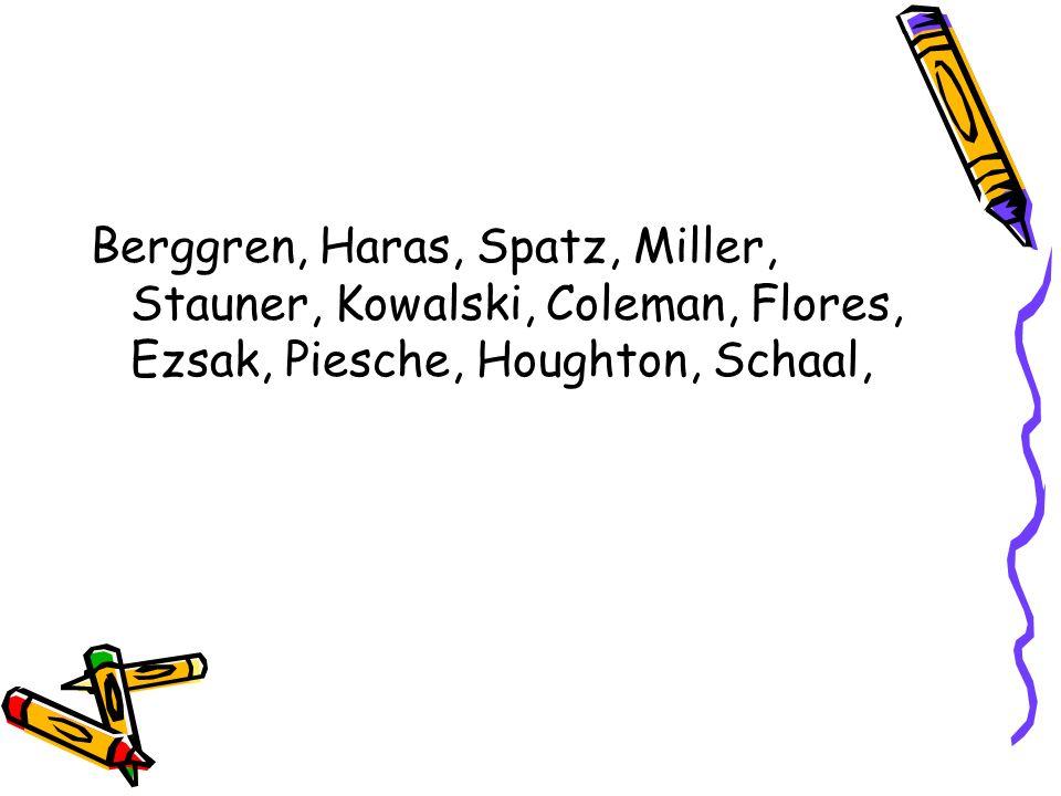Berggren, Haras, Spatz, Miller, Stauner, Kowalski, Coleman, Flores, Ezsak, Piesche, Houghton, Schaal,