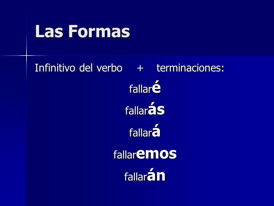 Las Formas Infinitivo del verbo + terminaciones: fallar é fallar ás fallar á fallar emos fallar án