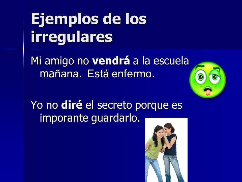 Ejemplos de los irregulares Mi amigo no vendrá a la escuela ma ñana.