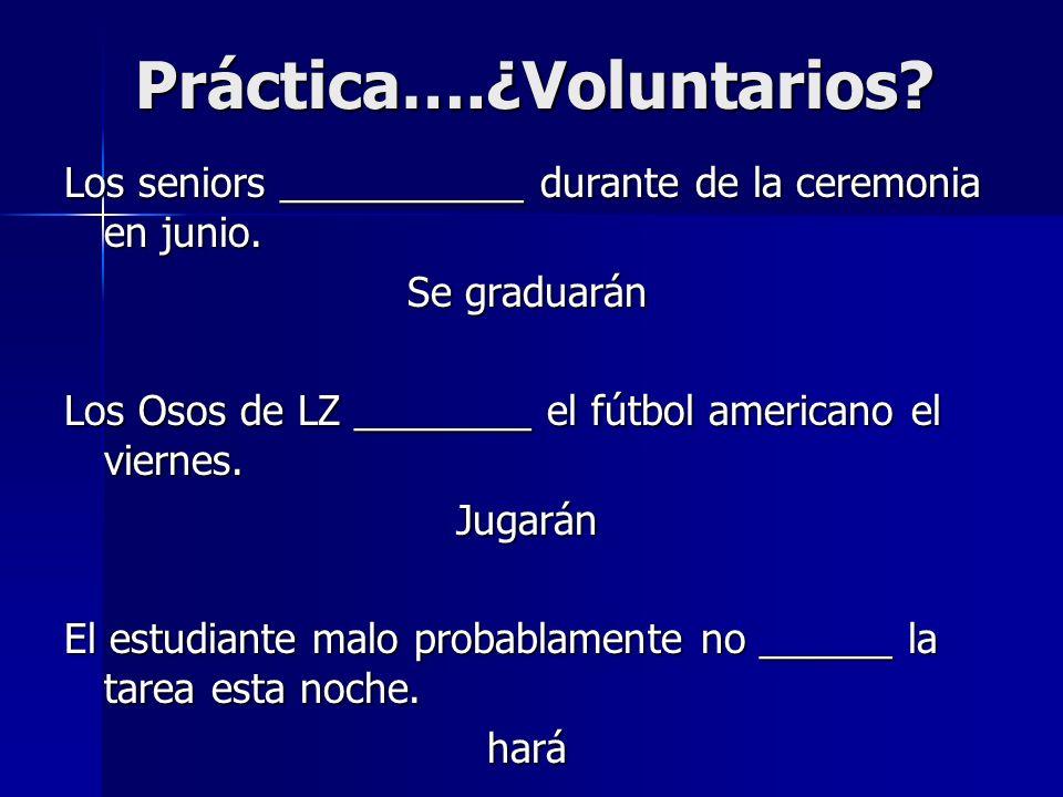 Práctica….¿Voluntarios? Los seniors ___________ durante de la ceremonia en junio. Se graduarán Los Osos de LZ ________ el fútbol americano el viernes.