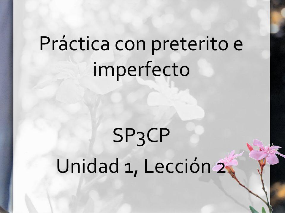 Práctica con preterito e imperfecto SP3CP Unidad 1, Lección 2