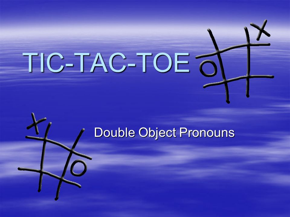 TIC-TAC-TOE Double Object Pronouns