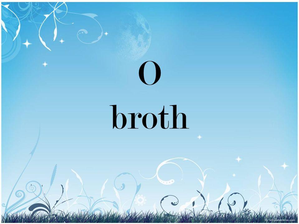 O broth