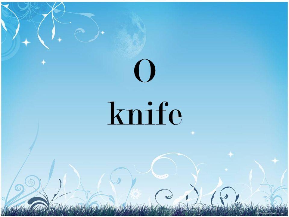 O knife