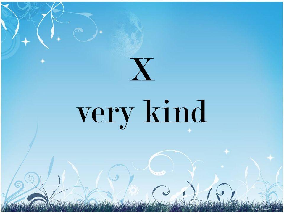 X very kind