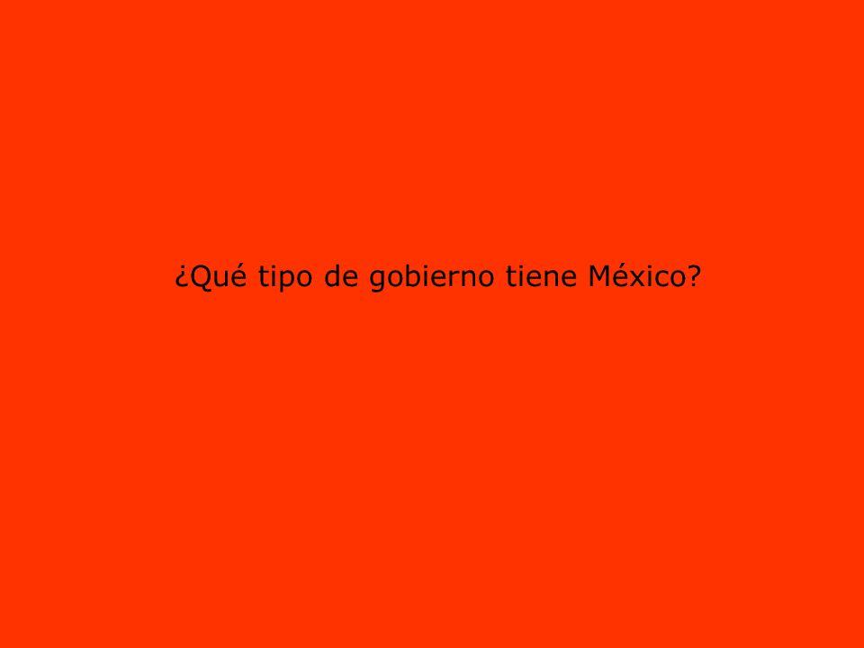 ¿Qué tipo de gobierno tiene México?