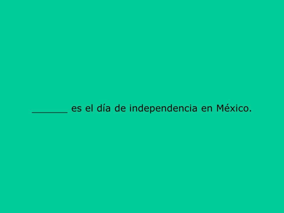 ______ es el día de independencia en México.