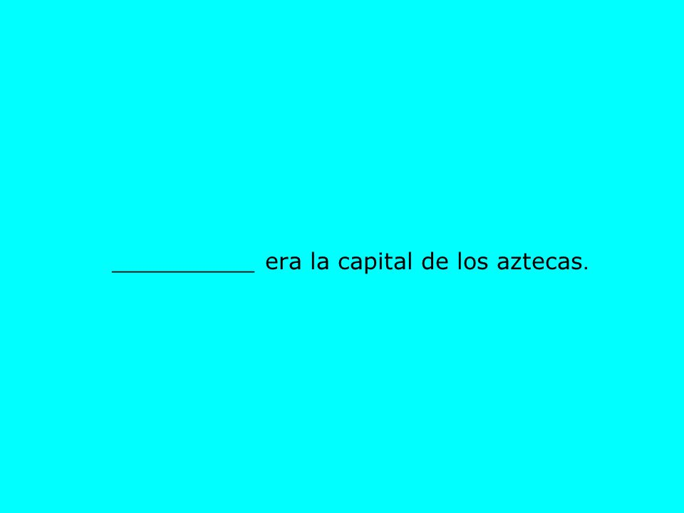 __________ era la capital de los aztecas.