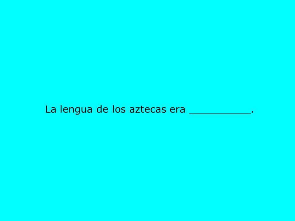 La lengua de los aztecas era __________.