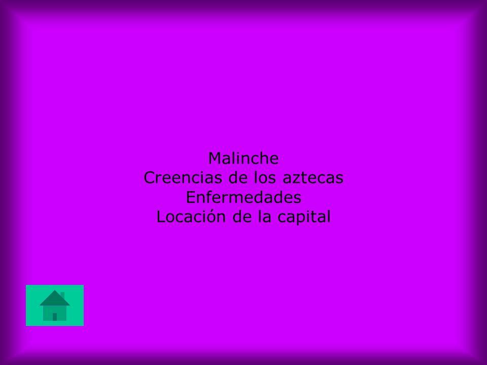 Malinche Creencias de los aztecas Enfermedades Locación de la capital