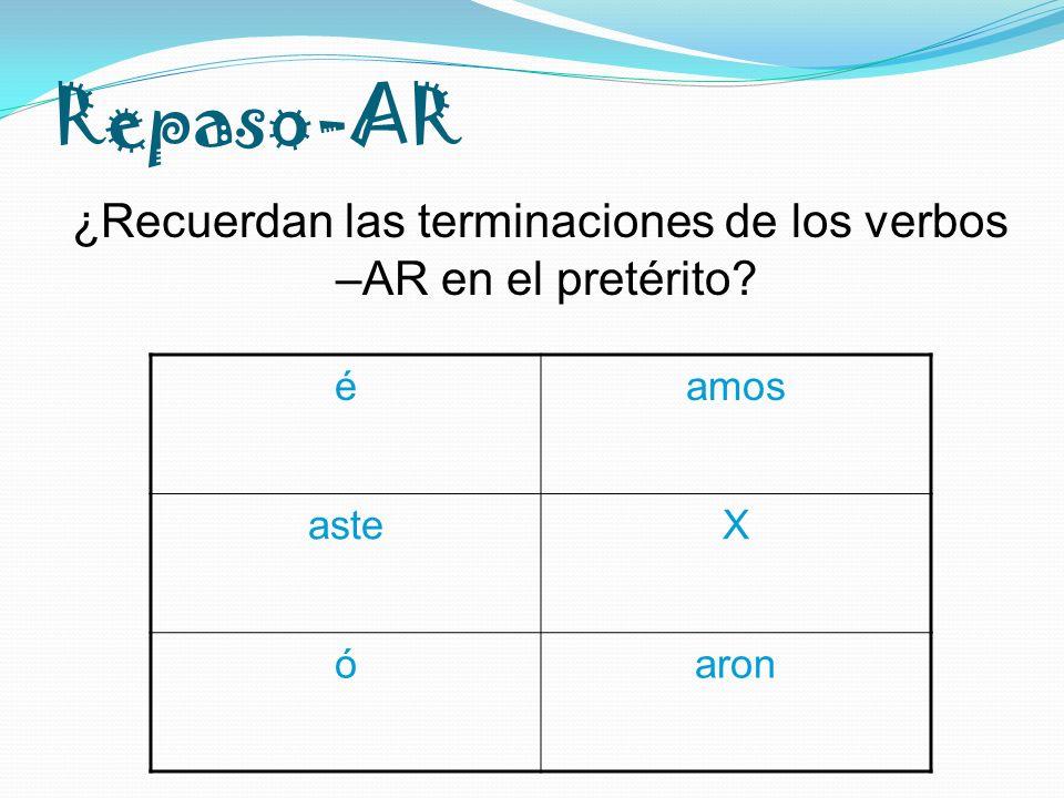Repaso-AR éamos asteX óaron ¿Recuerdan las terminaciones de los verbos –AR en el pretérito?
