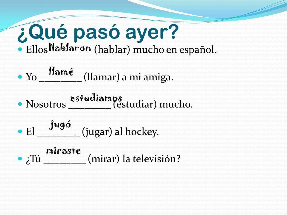 ¿Qué pasó ayer? Ellos ________ (hablar) mucho en español. Yo ________ (llamar) a mi amiga. Nosotros ________ (estudiar) mucho. El ________ (jugar) al