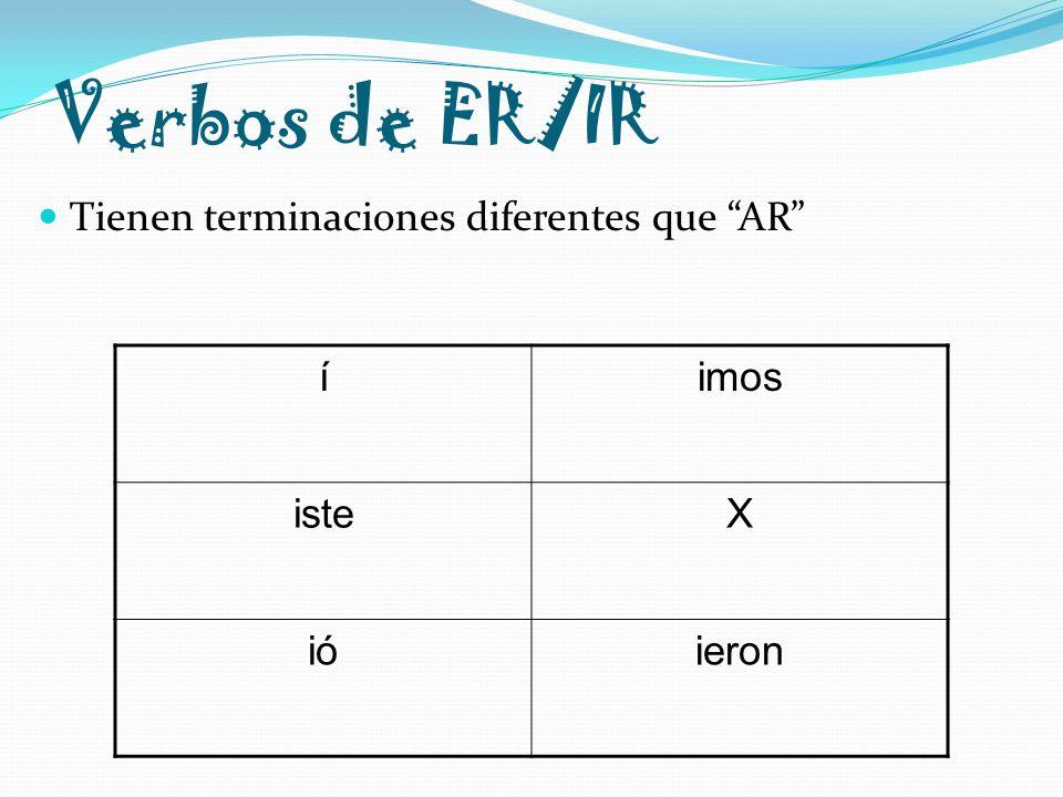 Verbos de ER/IR Tienen terminaciones diferentes que AR íimos isteX ióieron