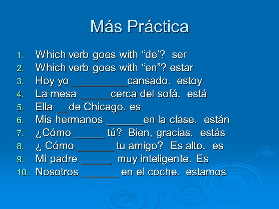 Más Práctica 1. Which verb goes with de. ser 2. Which verb goes with en.