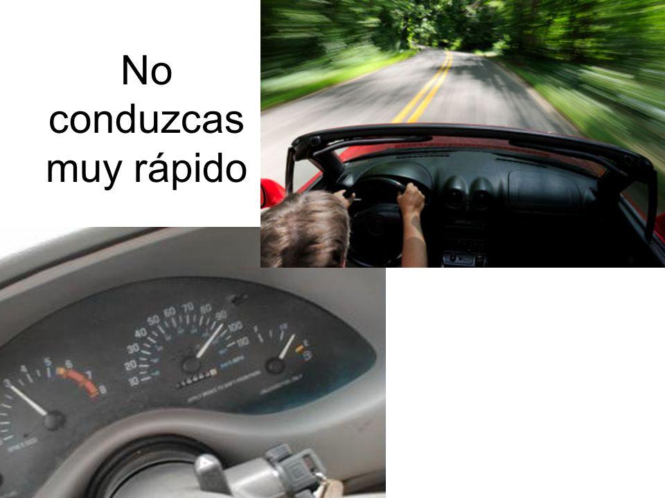 No conduzcas muy rápido