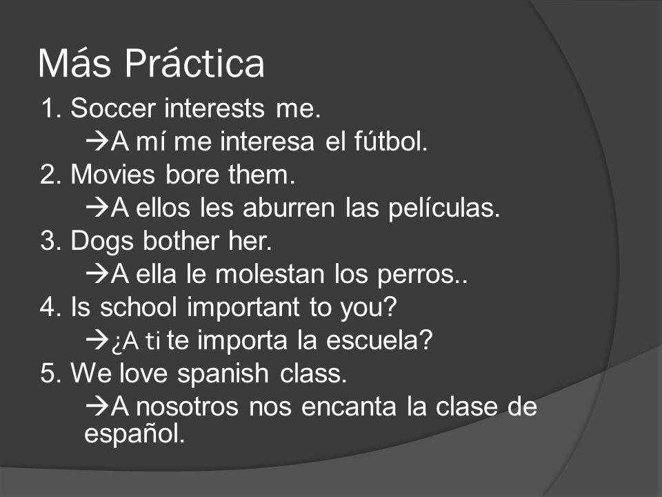 Más Práctica 1. Soccer interests me. A mí me interesa el fútbol.