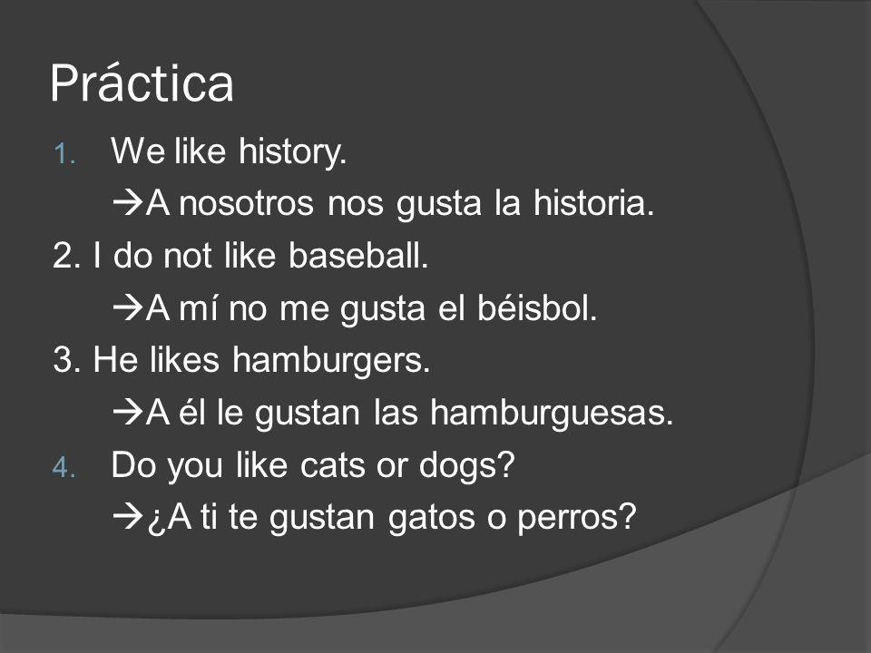 Práctica 1. We like history. A nosotros nos gusta la historia.