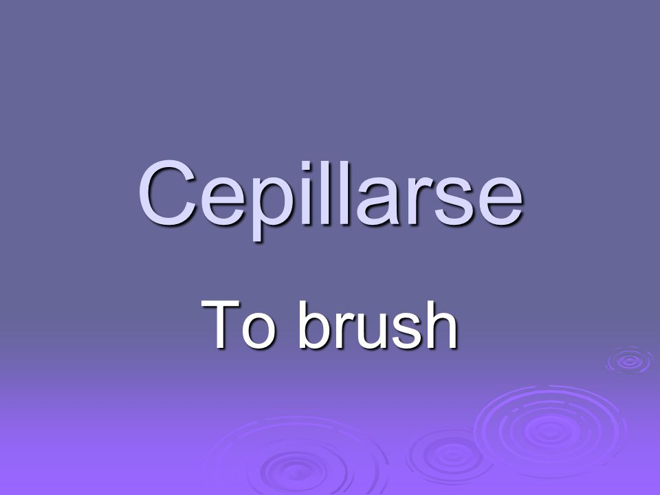 Cepillarse To brush