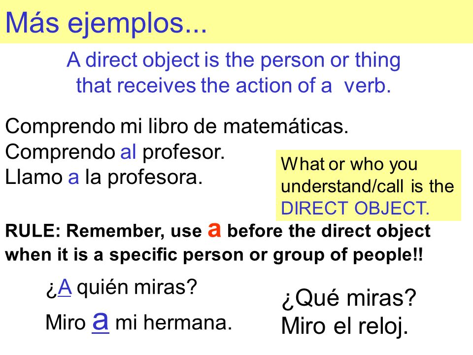Más ejemplos...A direct object is the person or thing that receives the action of a verb.