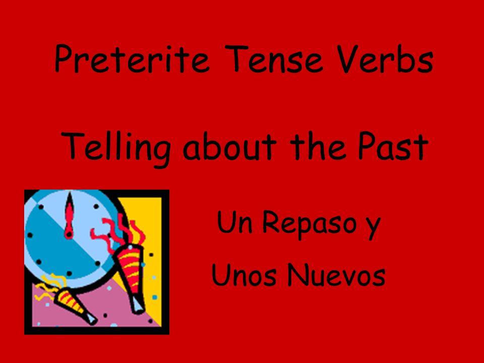 Preterite Tense Verbs Telling about the Past Un Repaso y Unos Nuevos