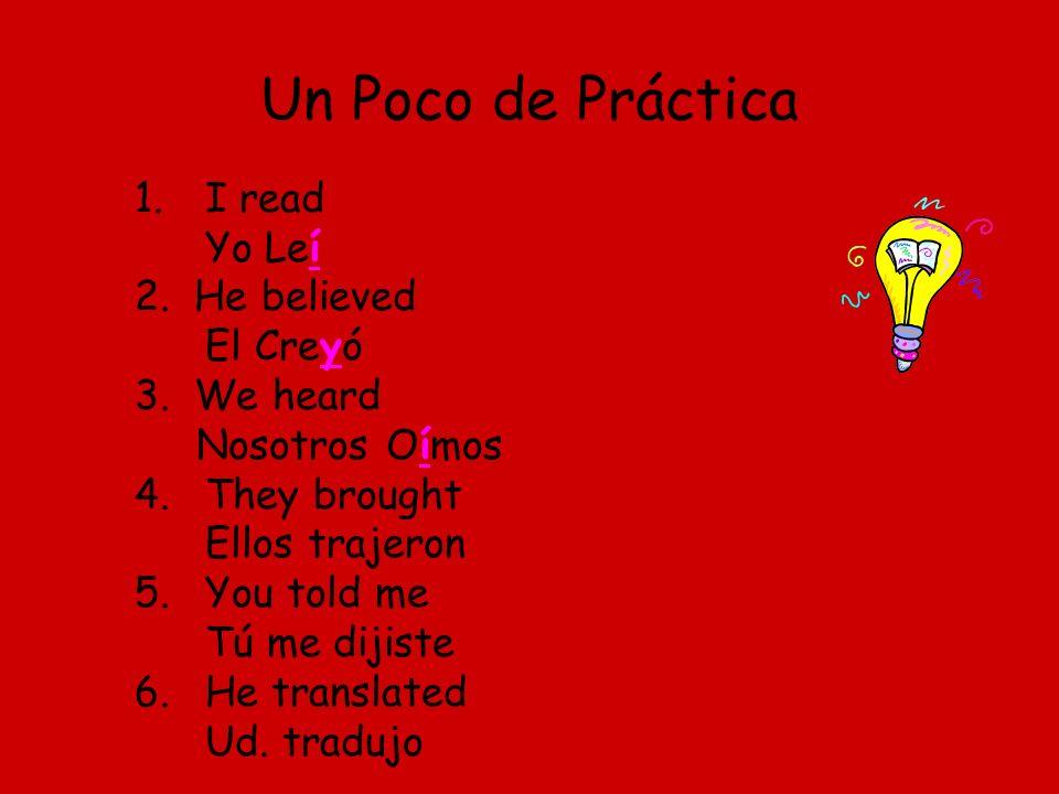 Un Poco de Práctica 1.I read Yo Leí 2.He believed El Creyó 3.