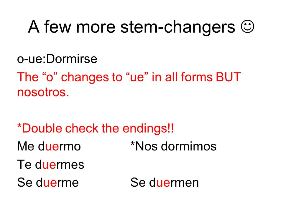 A few more stem-changers o-ue:Dormirse The o changes to ue in all forms BUT nosotros.