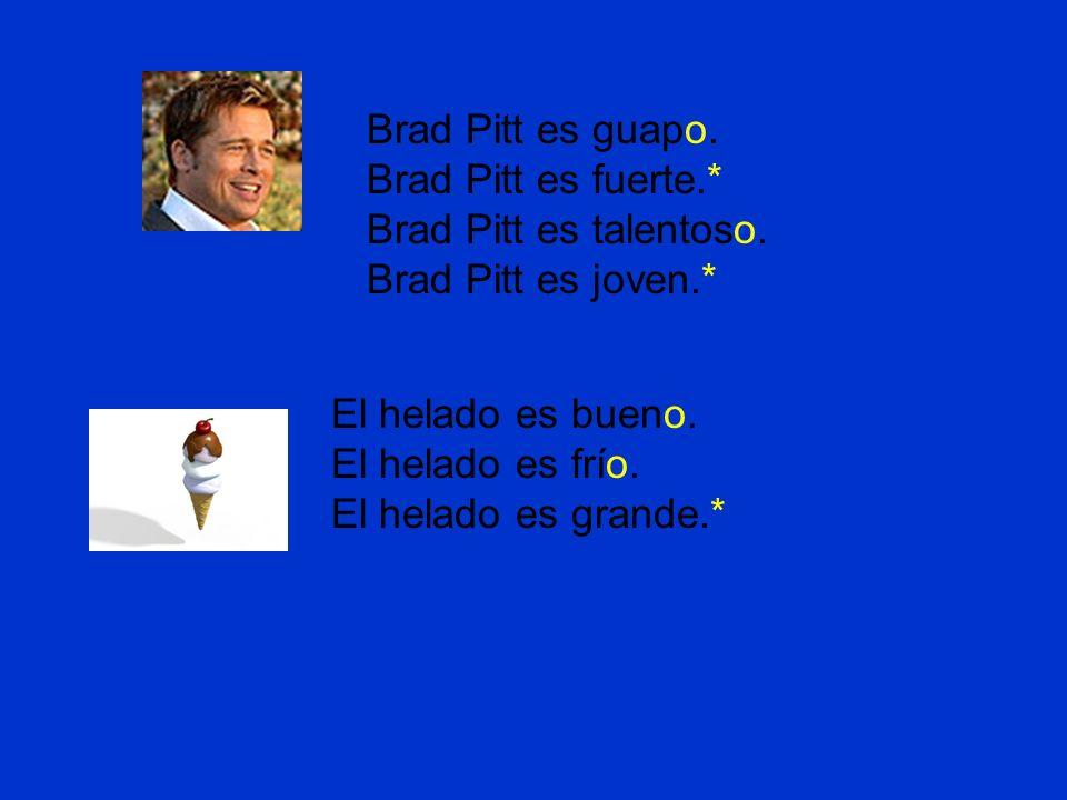 Brad Pitt es guapo. Brad Pitt es fuerte.* Brad Pitt es talentoso.