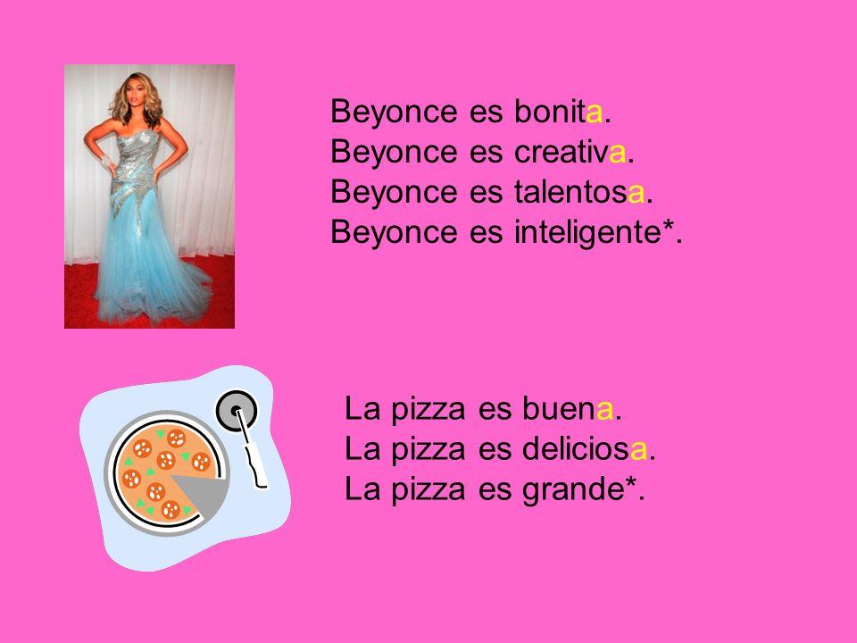 Beyonce es bonita. Beyonce es creativa. Beyonce es talentosa.