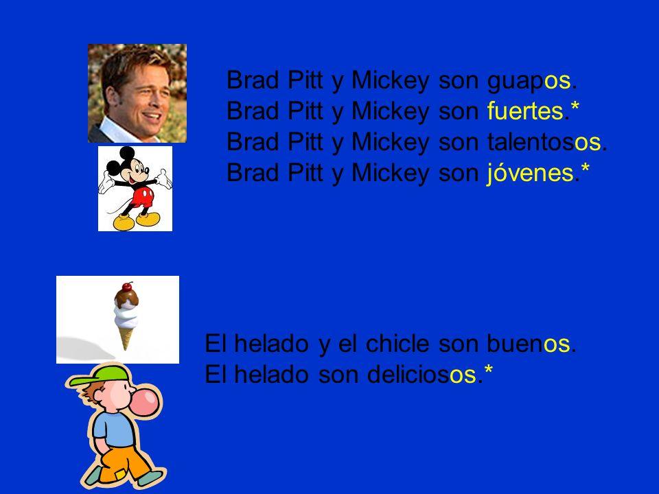 Brad Pitt y Mickey son guapos. Brad Pitt y Mickey son fuertes.* Brad Pitt y Mickey son talentosos.