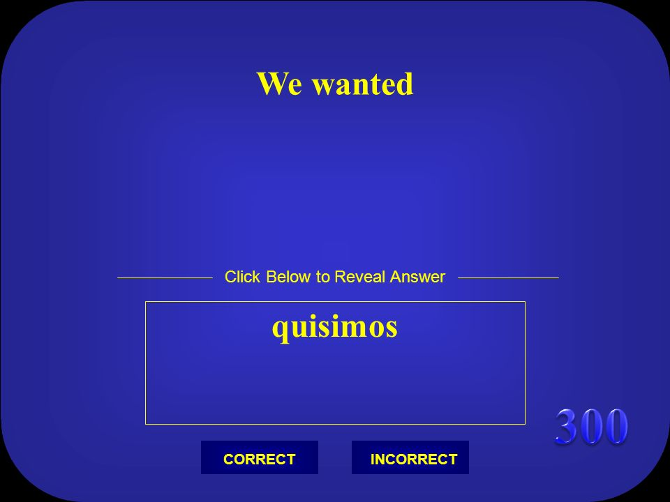 We wanted quisimos Click Below to Reveal Answer INCORRECTCORRECT
