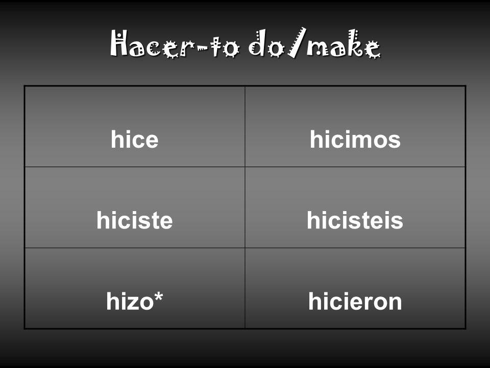 Hacer-to do/make hicehicimos hicistehicisteis hizo*hicieron