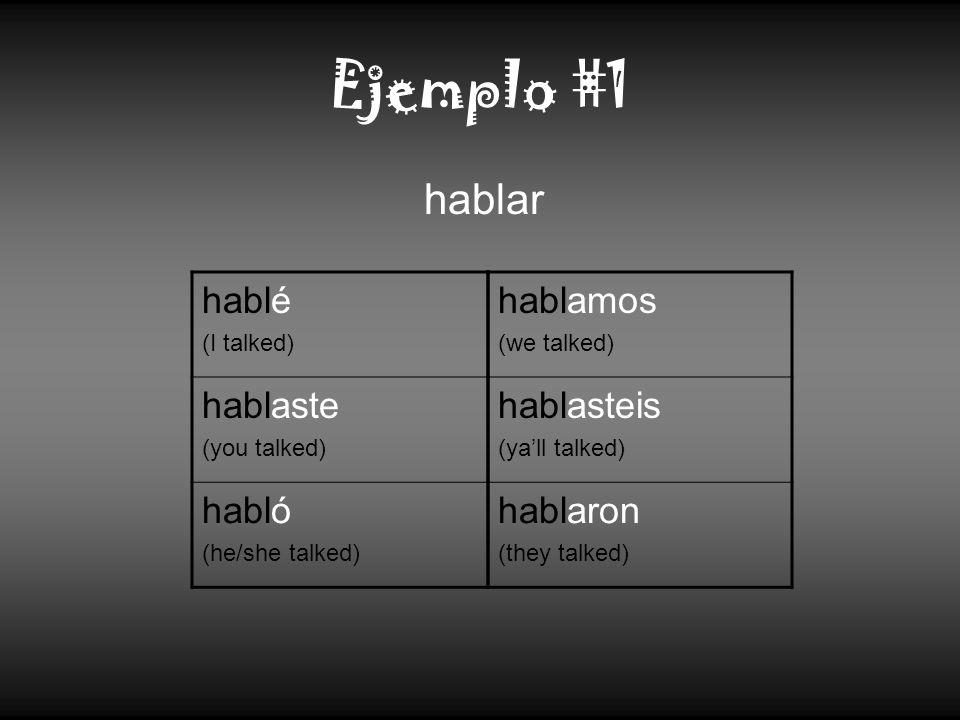 Ejemplo #1 hablé (I talked) hablaste (you talked) habló (he/she talked) hablar hablamos (we talked) hablasteis (yall talked) hablaron (they talked)