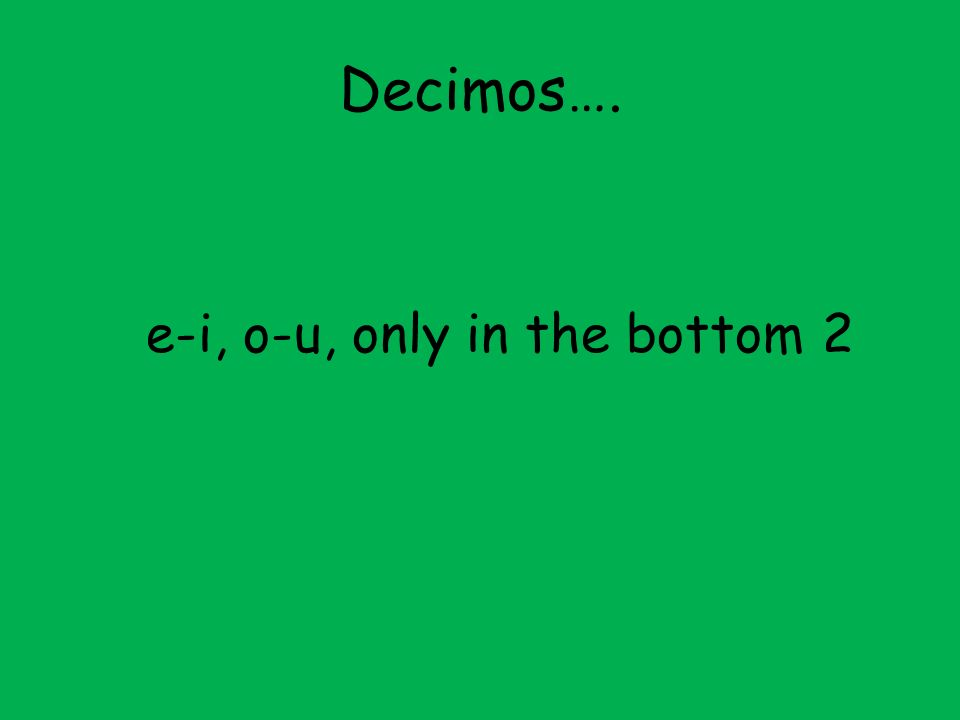 Decimos…. e-i, o-u, only in the bottom 2