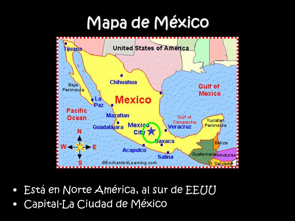 Mapa de México Está en Norte América, al sur de EEUU Capital-La Ciudad de México