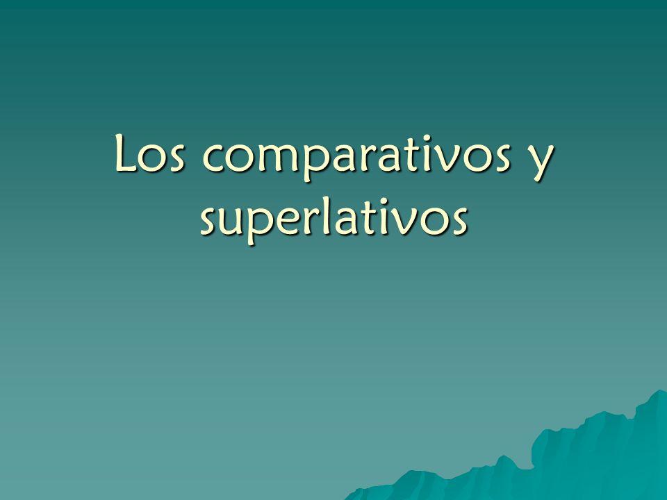 Los comparativos y superlativos