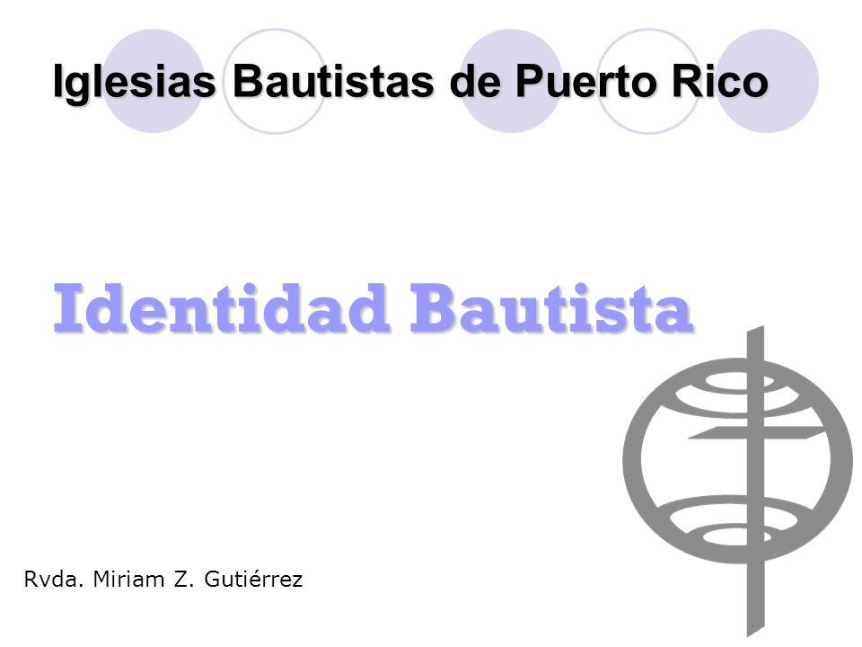 Iglesias Bautistas de Puerto Rico Identidad Bautista Rvda. Miriam Z. Gutiérrez