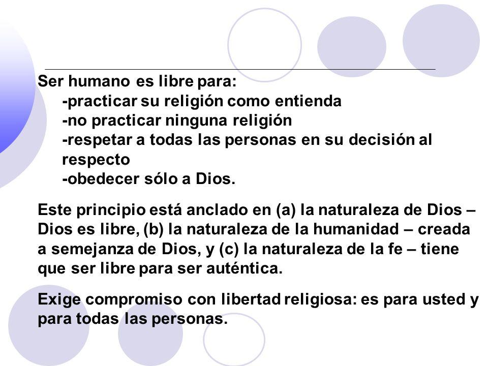 Ser humano es libre para: -practicar su religión como entienda -no practicar ninguna religión -respetar a todas las personas en su decisión al respect