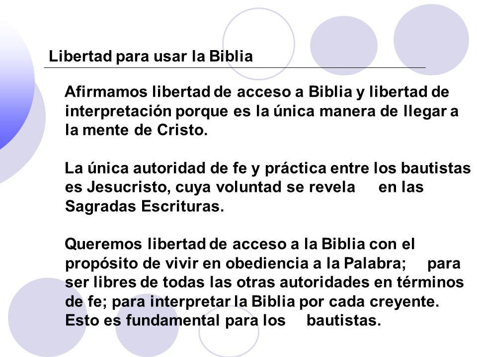 Afirmamos libertad de acceso a Biblia y libertad de interpretación porque es la única manera de llegar a la mente de Cristo. La única autoridad de fe