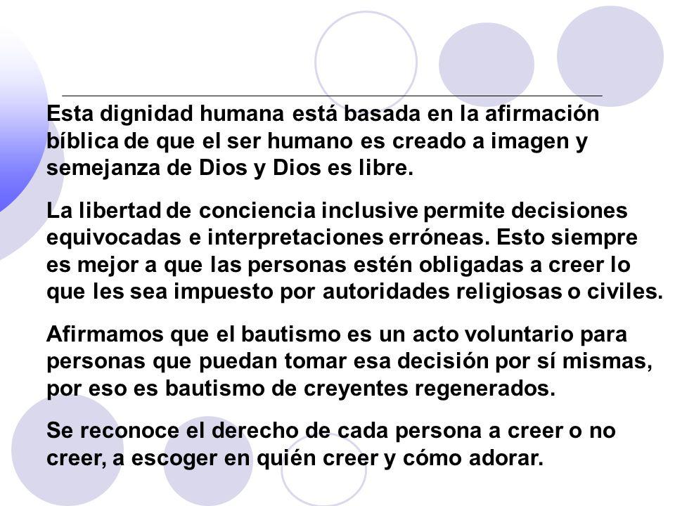 Esta dignidad humana está basada en la afirmación bíblica de que el ser humano es creado a imagen y semejanza de Dios y Dios es libre. La libertad de