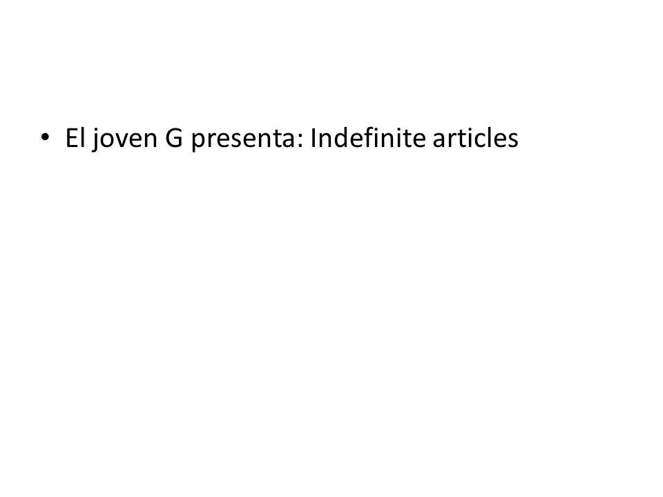 El joven G presenta: Indefinite articles