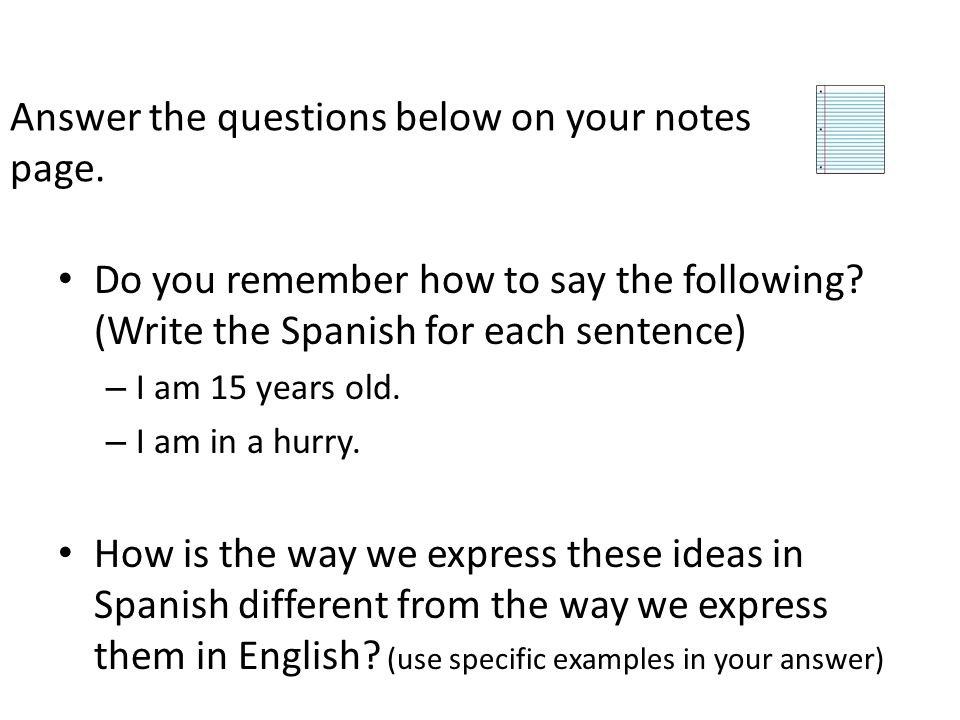 Answer the questions below on your notes page.Do you remember how to say the following.