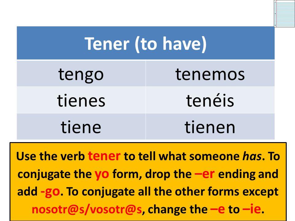 Tener (to have) tengotenemos tienestenéis tienetienen Use the verb tener to tell what someone has.