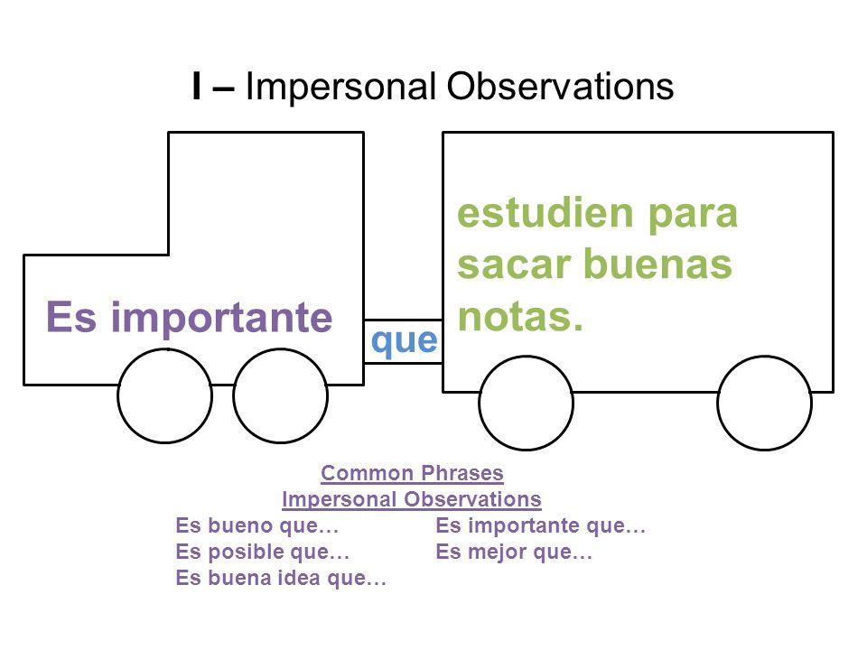 que Es importante estudien para sacar buenas notas. I – Impersonal Observations Common Phrases Impersonal Observations Es bueno que…Es importante que…