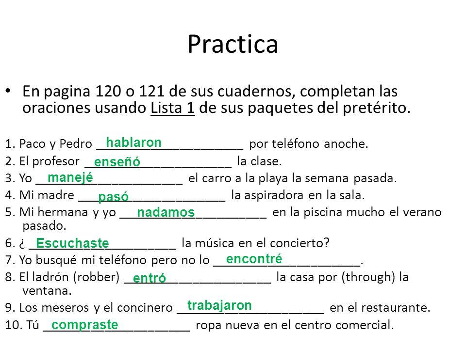 Practica En pagina 120 o 121 de sus cuadernos, completan las oraciones usando Lista 1 de sus paquetes del pretérito. 1. Paco y Pedro _________________