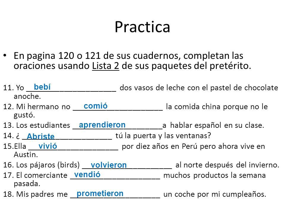 Practica En pagina 120 o 121 de sus cuadernos, completan las oraciones usando Lista 2 de sus paquetes del pretérito. 11. Yo _____________________ dos