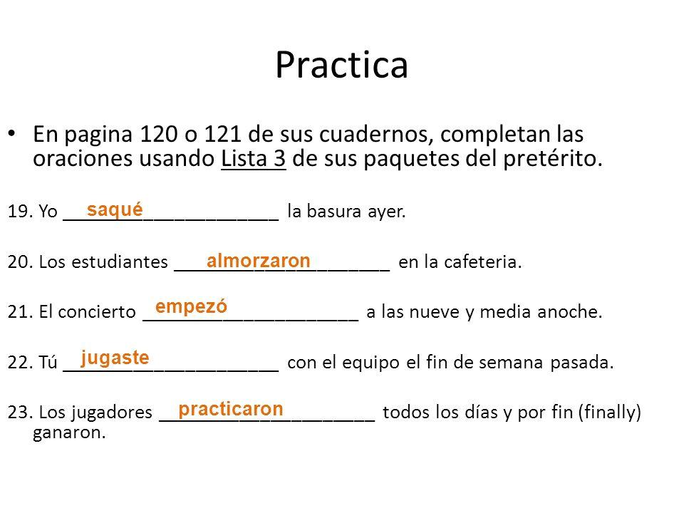 Practica En pagina 120 o 121 de sus cuadernos, completan las oraciones usando Lista 3 de sus paquetes del pretérito. 19. Yo _____________________ la b
