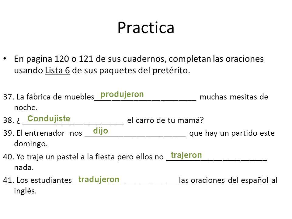 Practica En pagina 120 o 121 de sus cuadernos, completan las oraciones usando Lista 6 de sus paquetes del pretérito. 37. La fábrica de muebles________