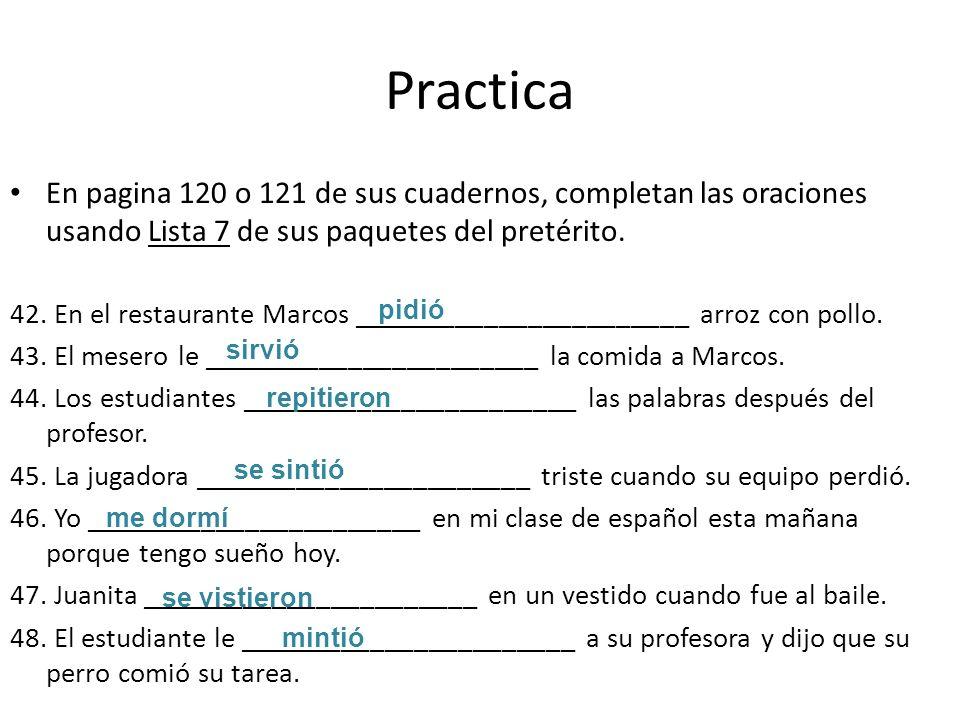 Practica En pagina 120 o 121 de sus cuadernos, completan las oraciones usando Lista 7 de sus paquetes del pretérito. 42. En el restaurante Marcos ____