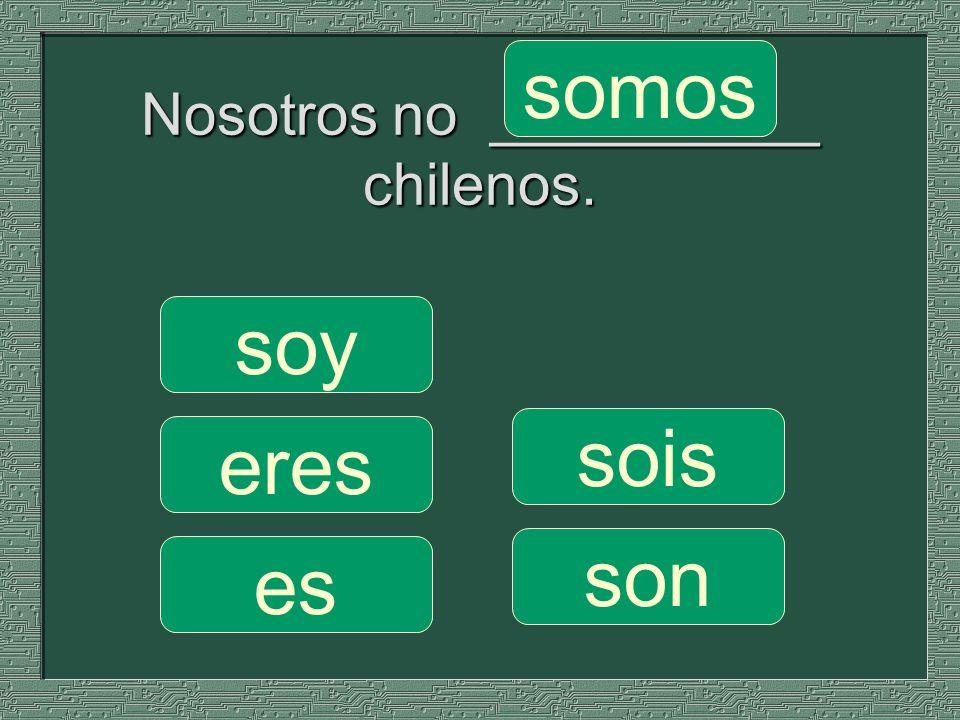 Nosotros no __________ chilenos. somos sois son soy eres es
