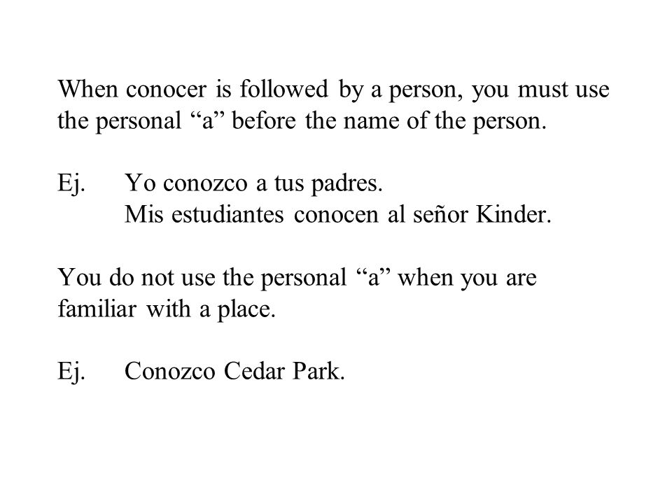 When conocer is followed by a person, you must use the personal a before the name of the person.